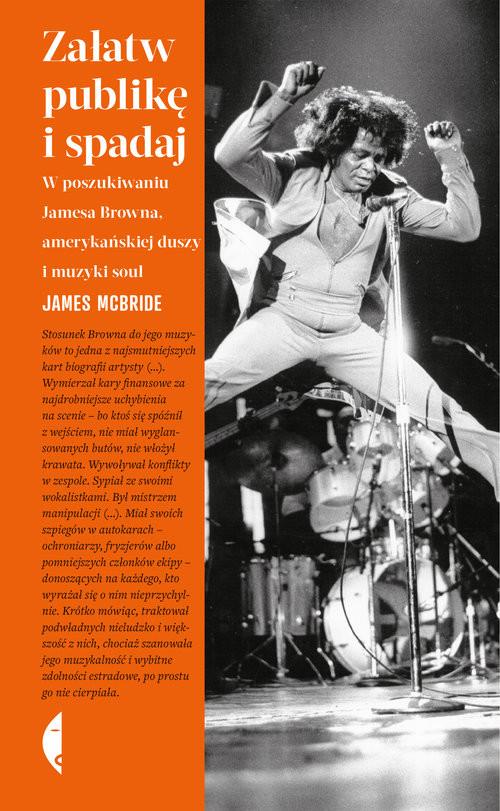 okładka Załatw publikę i spadaj W poszukiwaniu Jamesa Browna, amerykańskiej duszy i muzyki soulksiążka      James McBride