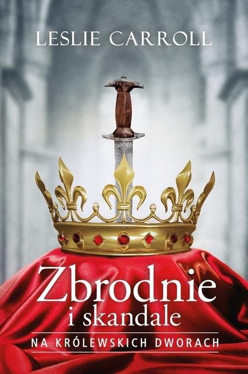 okładka Zbrodnie i skandale na królewskich dworach, Książka | Carroll Leslie