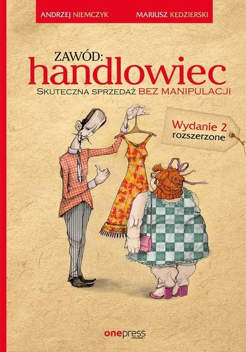okładka Zawód handlowiec Skuteczna sprzedaż bez manipulacji, Książka   Andrzej Niemczyk, Mariusz Kędzierski