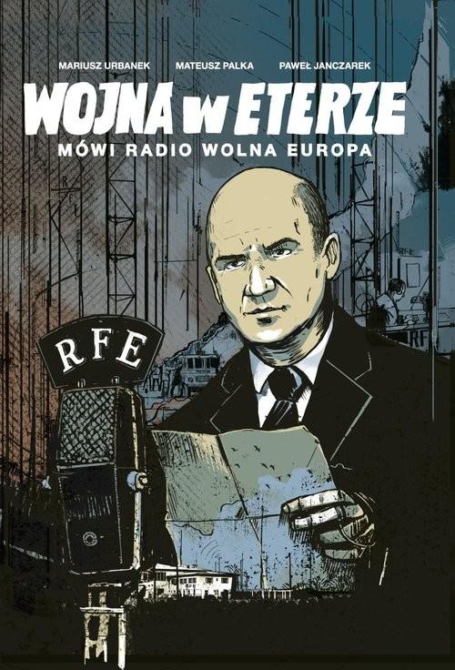 okładka Wojna w eterze Mówi Radio Wolna Europa, Książka | Mariusz Urbanek, Mateusz Palka, Paw Janczarek