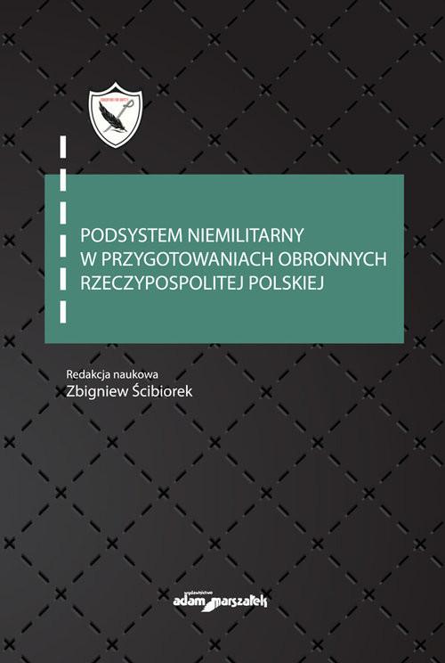 okładka Podsystem niemilitarny w przygotowaniach obronnych Rzeczypospolitej Polskiej, Książka | Ścibiorek Zbigniew