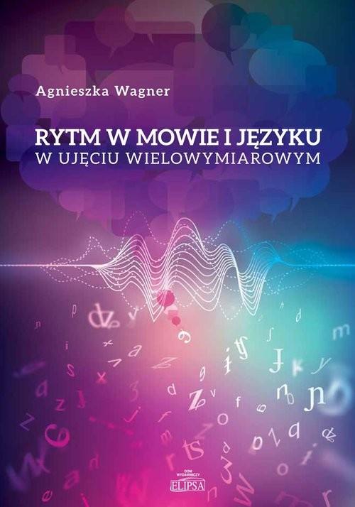 okładka Rytm w mowie i języku w ujęciu wielowymiarowym, Książka   Wagner Agnieszka