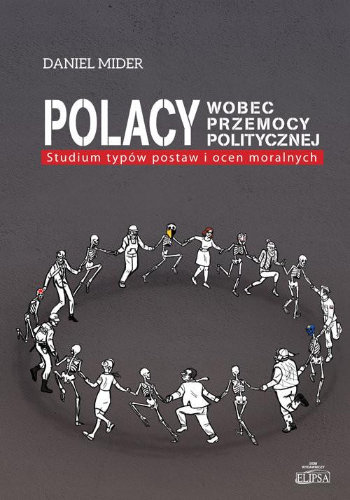 okładka Polacy wobec przemocy politycznej Studium typów postaw i ocen moralnych, Książka | Mider Daniel