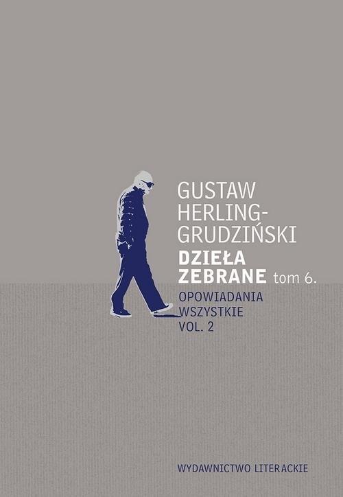 okładka Dzieła zebrane Tom 6 Opowiadania wszystkie vol. 2, Książka | Herling-Grudziński Gustaw