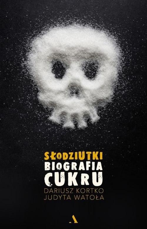 okładka Słodziutki Biografia cukru, Książka | Dariusz Kortko, Judyta Watoła