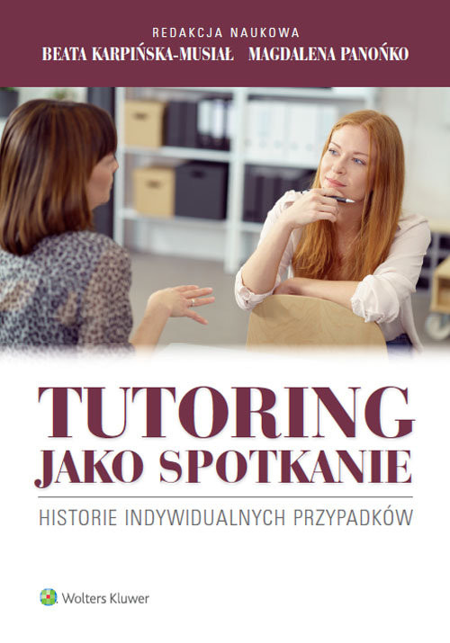 okładka Tutoring jako spotkanie Historie indywidualnych przypadkówksiążka      Beata Karpińska-Musiał, Magdalena Panońko