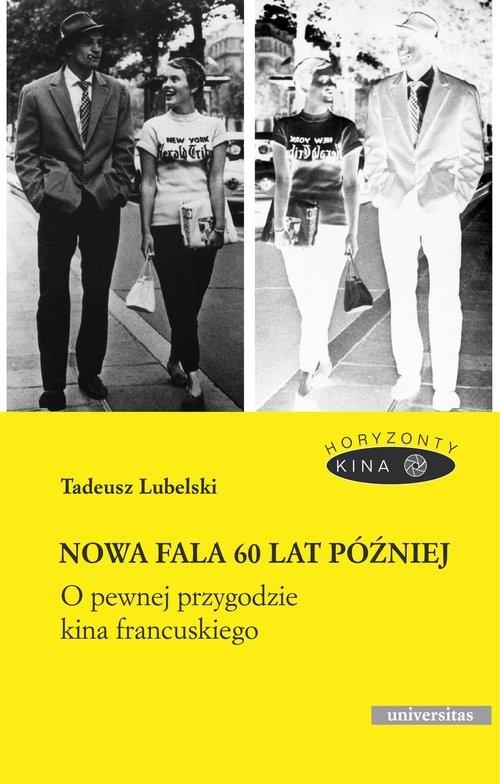 okładka Nowa fala 60 lat później O pewnej przygodzie kina francuskiego, Książka | Lubelski Tadeusz