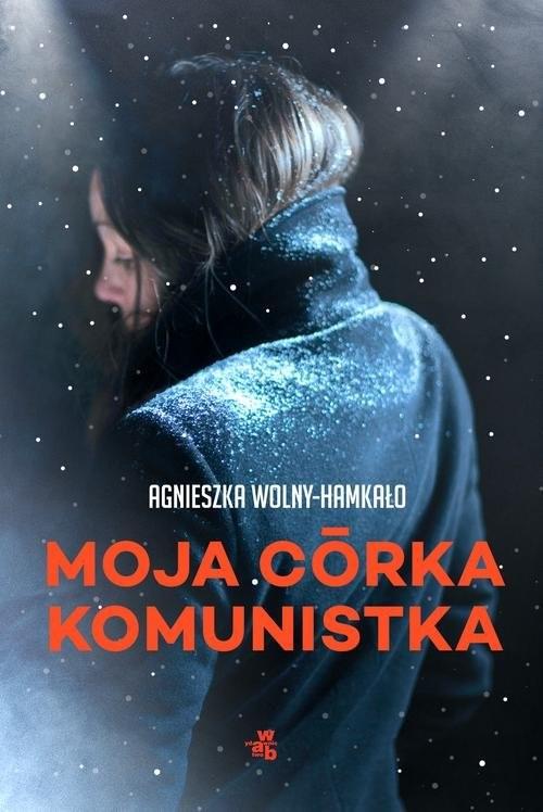 okładka Moja córka komunistka, Książka | Wolny-Hamkało Agnieszka