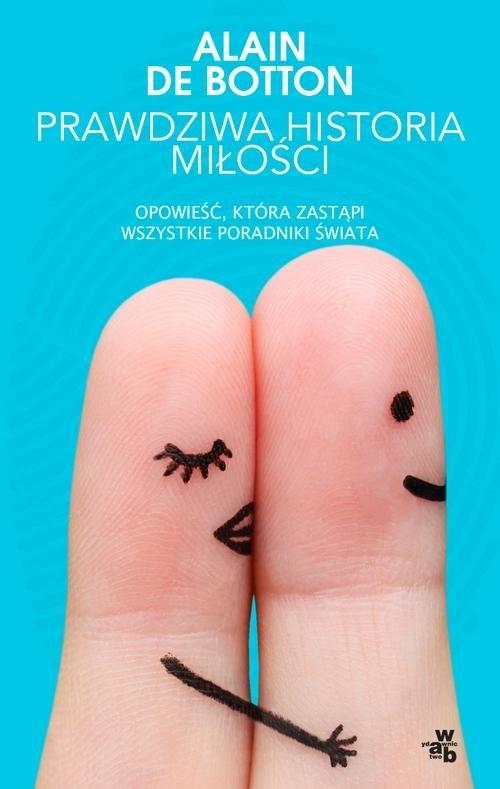 okładka Prawdziwa historia miłości Opowieść, która zastapi wszystkie poradniki świata, Książka | Botton Alain De