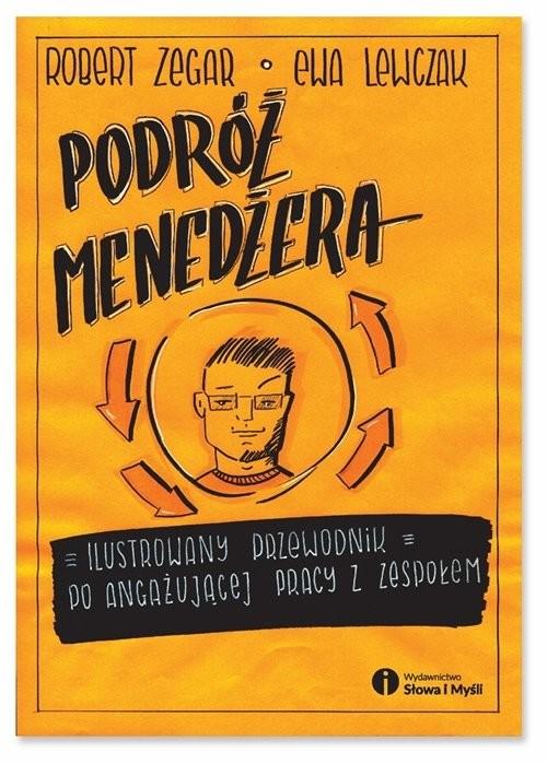 okładka Podróż menedżera Ilustrowany przewodnik po angażującej pracy z zespołem, Książka   Zegar Robert, Lewczak Ewa