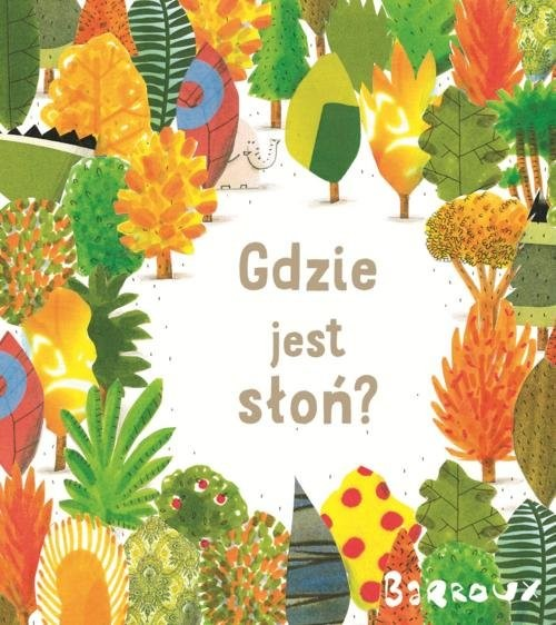 okładka Gdzie jest słoń?, Książka   Barroux Stephane