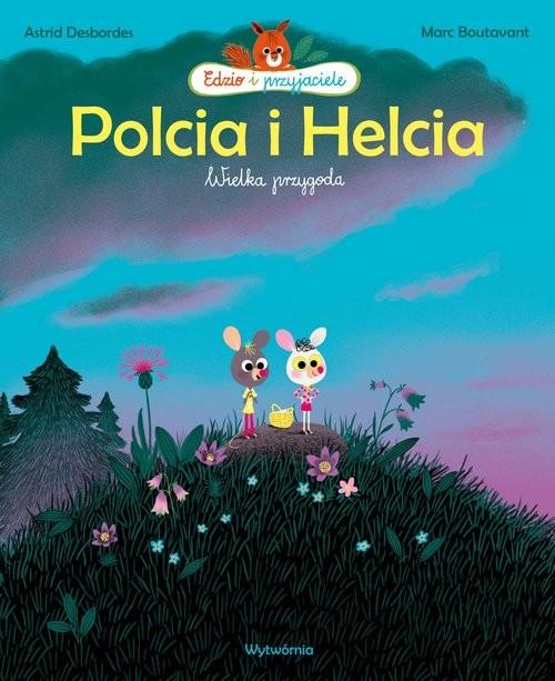 okładka Polcia i Helcia Wielka przygoda, Książka | Astrid Desbordes, Marc Boutavant