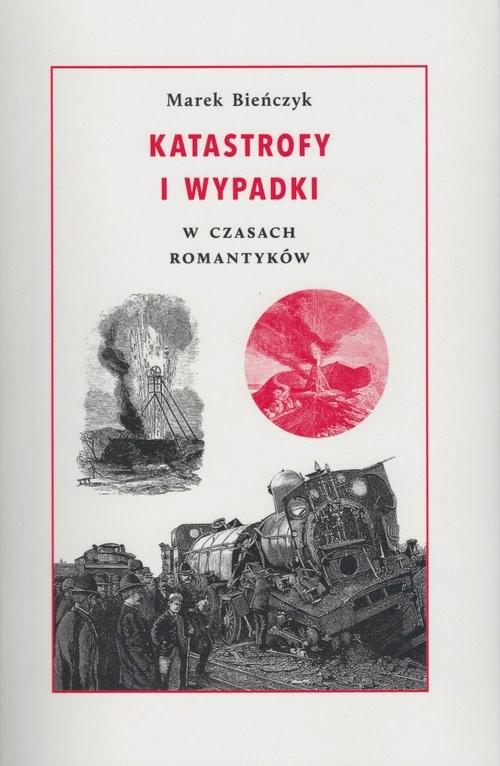 okładka Katastrofy i wypadki W czasach romantyków, Książka   Bieńczyk Marek