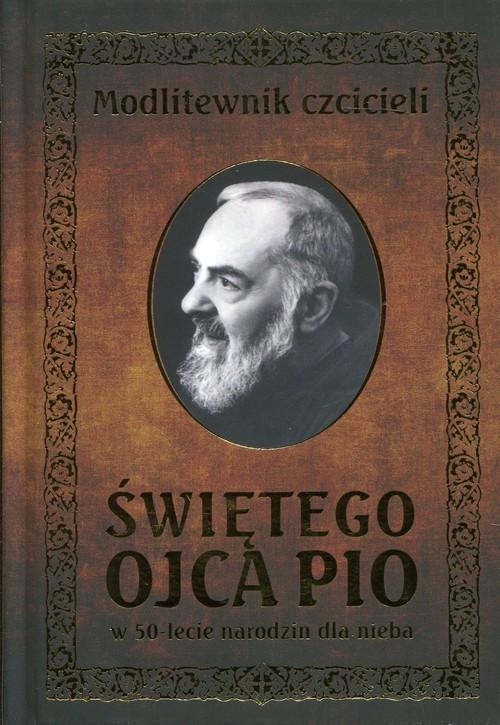 okładka Modlitewnik czcicieli Świętego Ojca Pio w 50-lecie narodzin dla nieba, Książka |
