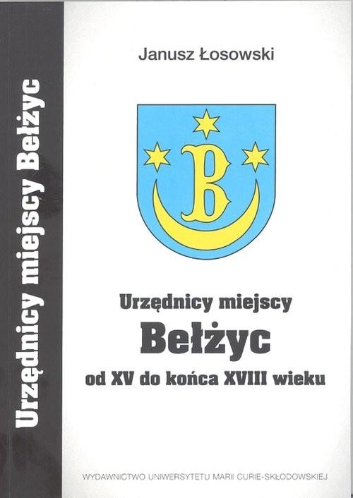 okładka Urzędnicy miejscy Bełżyc od XV do końca XVIII wieku, Książka | Łosowski Janusz