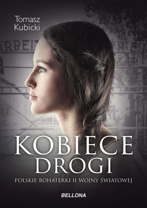 okładka Kobiece drogi Polskie bohaterki II wojny światowej, Książka | Piotr Tomasz Kubicki