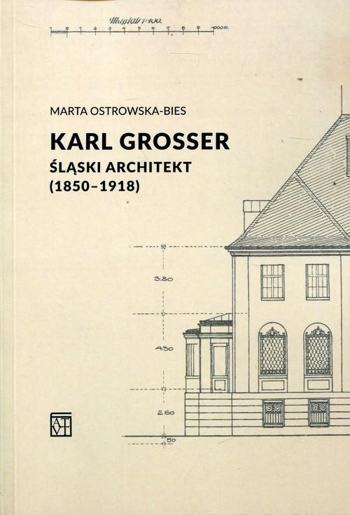 okładka Karl Grosser Śląski architekt (1850-1918), Książka | Ostrowska-Bies Marta