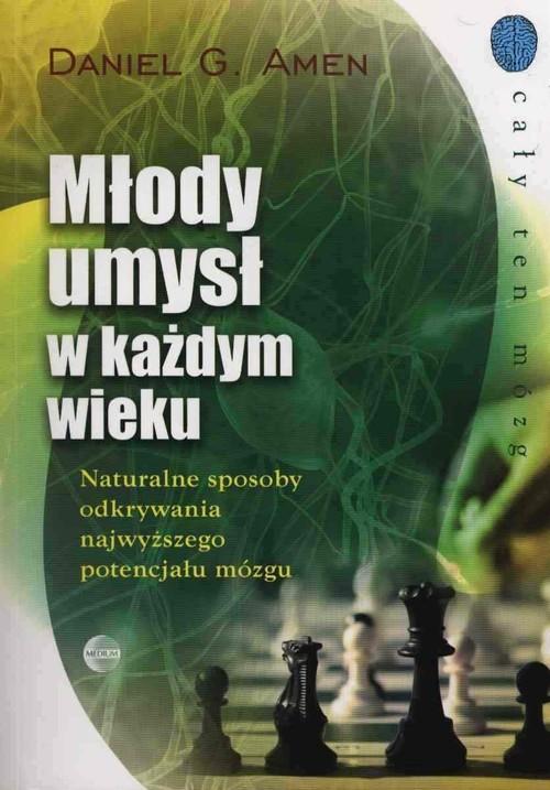 okładka Młody umysł w każdym wieku Naturalne sposoby odkrywania najwyższego potencjału mózgu, Książka | Daniel G. Amen