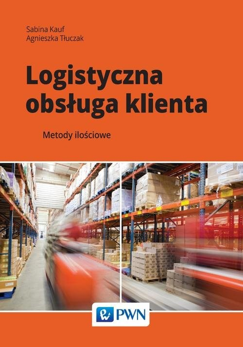 okładka Logistyczna obsługa klienta Metody ilościowe, Książka | Sabina  Kauf, Agnieszka  Tłuczak