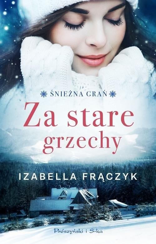 okładka Za stare grzechy Śnieżna Grań Tom 1książka |  | Izabella  Frączyk