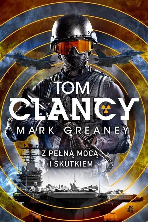 okładka Z pełną mocą i skutkiem, Książka | Tom Clancy, Mark Greaney