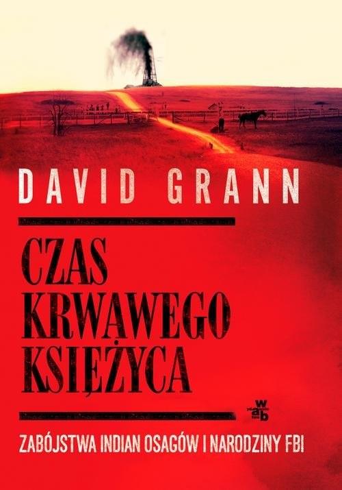 okładka Czas krwawego księżyca Zabójstwa Indian Osagów i narodziny FBI, Książka | Grann David