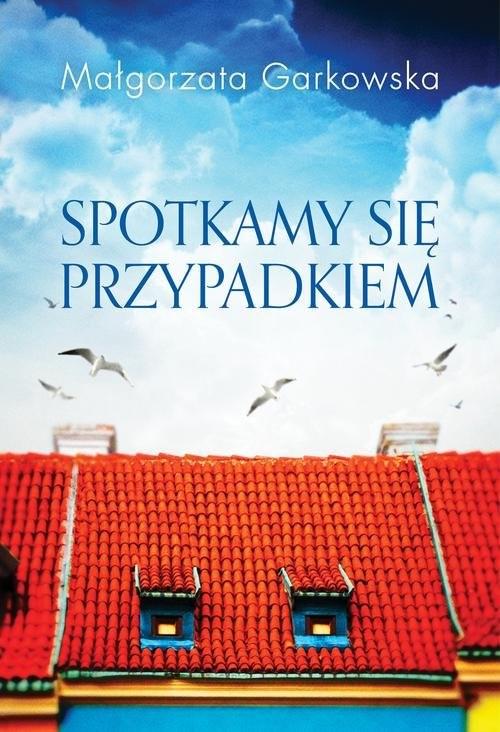 okładka Spotkamy się przypadkiem, Książka | Małgorzata Garkowska