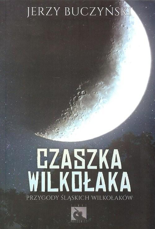 okładka Czaszka wilkołaka Przygody śląskich wilkołaków, Książka   Buczyński Jerzy