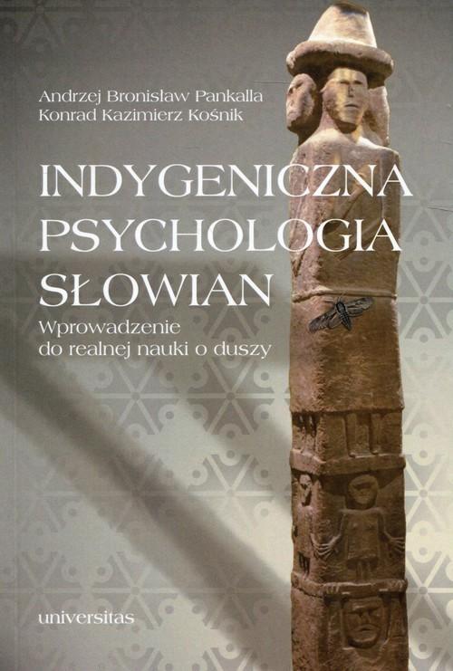 okładka Indygeniczna psychologia Słowian Wprowadzenie do realnej nauki o duszy, Książka | Andrzej Bronisław Pankalla, Konrad Kaz Kośnik