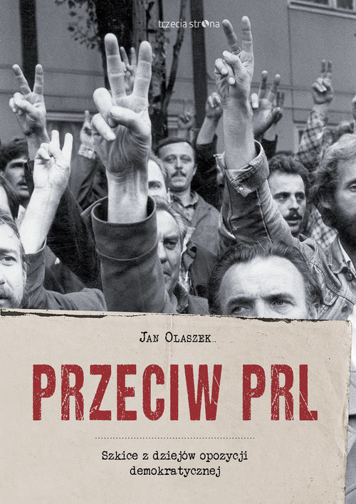 okładka Przeciw PRL Szkice z dziejów opozycji demokratycznej, Książka   Olaszek Jan