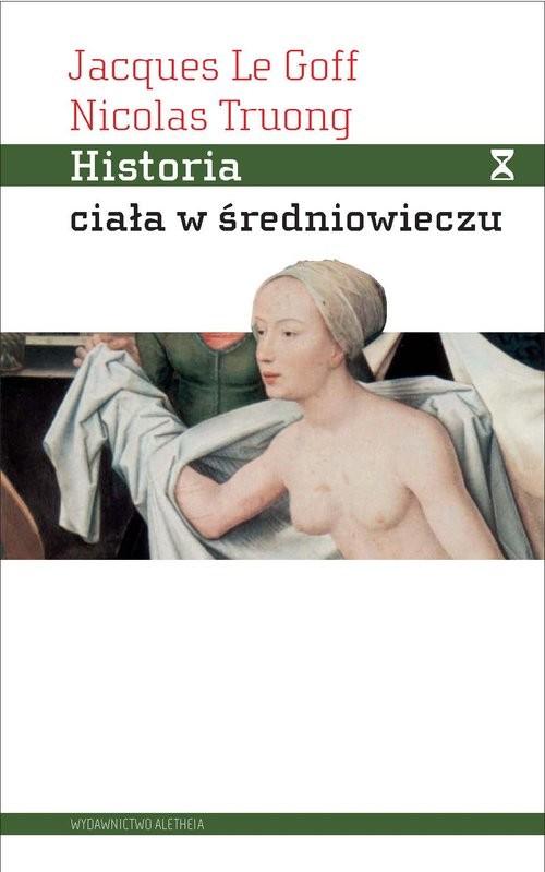 okładka Historia ciała w średniowieczu, Książka | Goff Jacques Le, Nicolas Truong