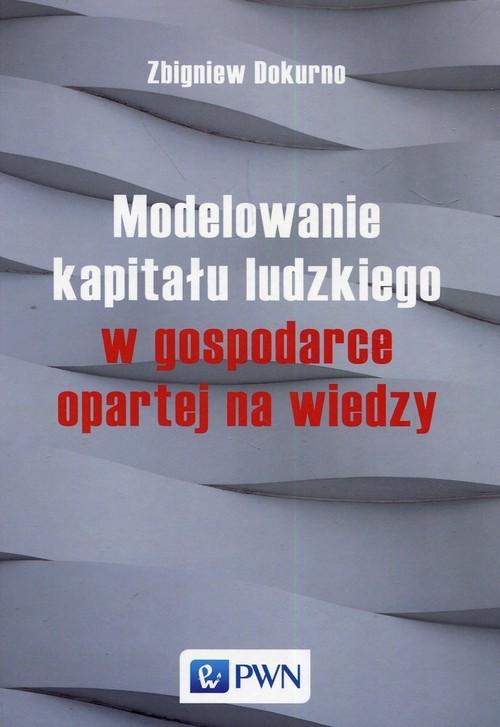 okładka Modelowanie kapitału ludzkiego w gospodarce opartej na wiedzy, Książka | Dokurno Zbigniew