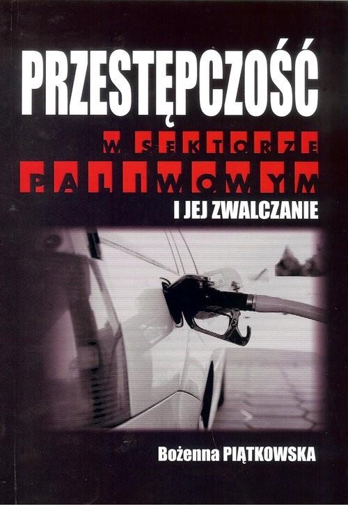 okładka Przestępczość w sektorze paliwowym i jej zwalczanie, Książka | Piątkowska Bożena