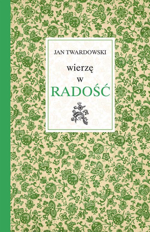 okładka Wierzę w radość, Książka   Twardowski Jan