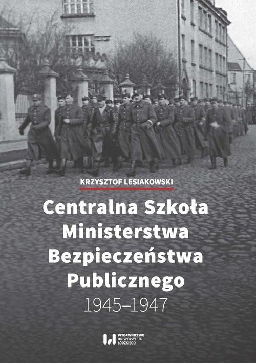 okładka Centralna Szkoła Ministerstwa Bezpieczeństwa Publicznego 1945-1947, Książka | Lesiakowski Krzysztof