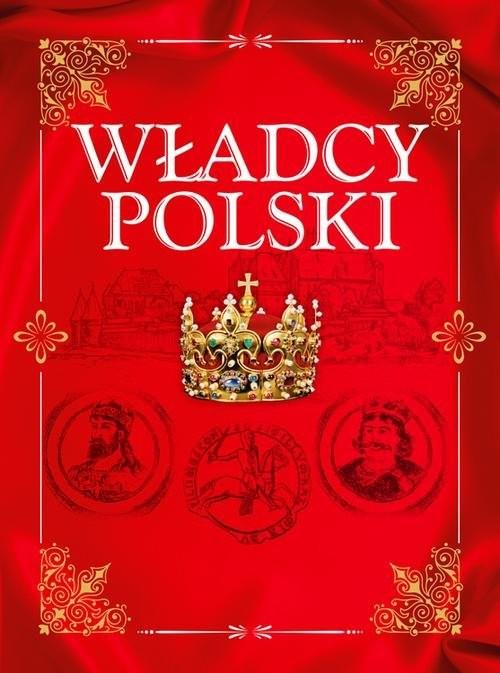 okładka Władcy Polski Od Mieszka I do Józefa Piłsudskiego, Książka | Jolanta Bąk, Robert Jaworski, Magda Binkowska