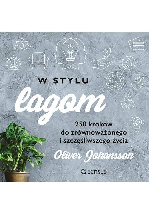 okładka W stylu lagom 250 kroków do zrównoważonego i szczęśliwszego życia, Książka | Johansson Oliver