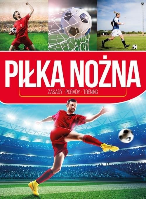 okładka Piłka nożna Zasady - porady - trening, Książka | Żak Piotr