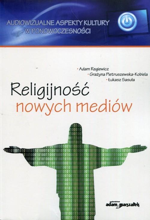 okładka Religijnosć nowych mediów, Książka | Adam Regiewicz, Grażyna Pietruszewska-Kobiela