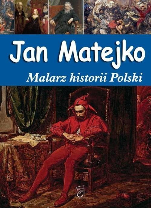 okładka Jan Matejko Malarz historii Polski, Książka   Babiarz Joanna