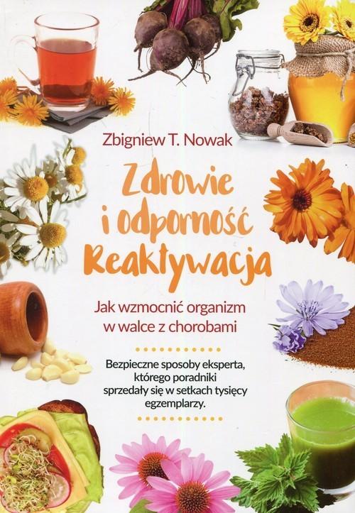 okładka Zdrowie i odporność reaktywacja Jak wzmocnić organizm w walce z chorobami, Książka   Zbigniew T. Nowak