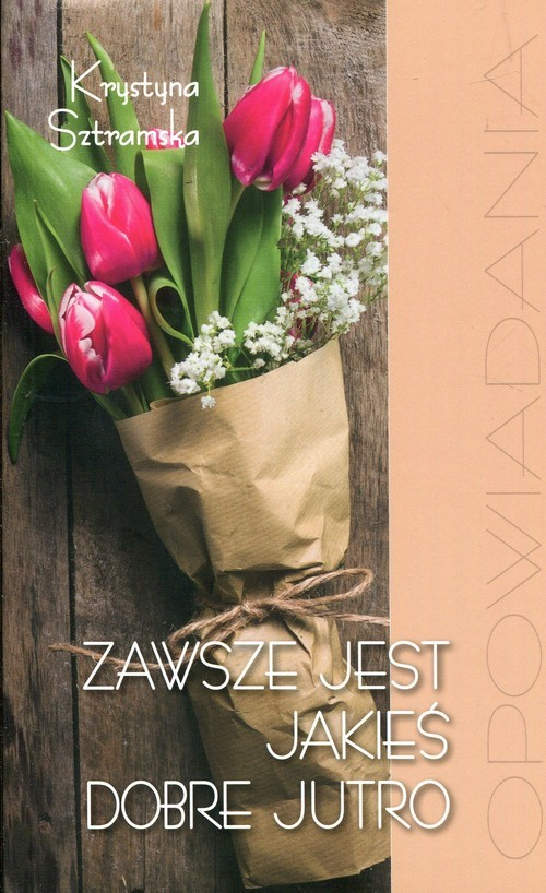 okładka Zawsze jest jakieś dobre jutro, Książka | Sztramska Krystyna