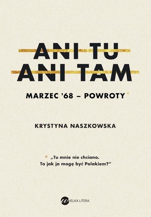 okładka Ani tu ani tam Marzec '68 powroty, Książka | Naszkowska Krystyna
