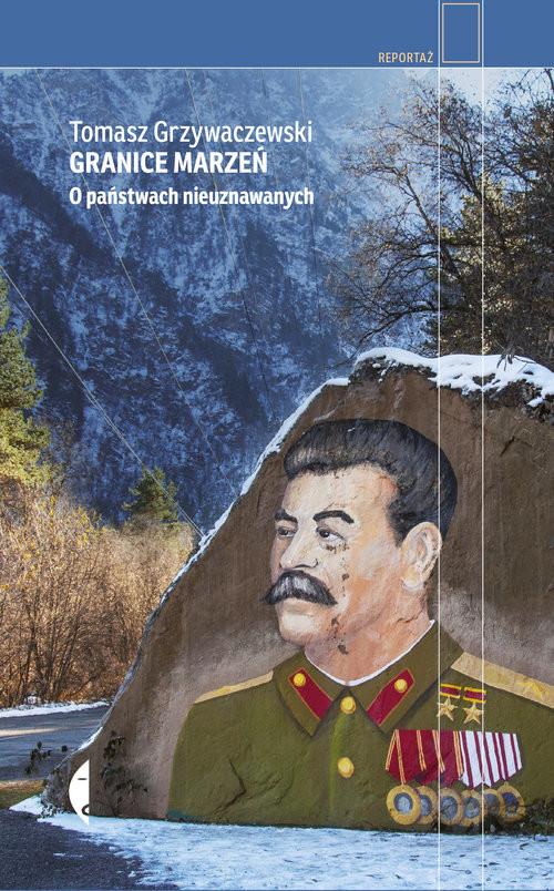 okładka Granice marzeń O państwach nieuznawanych, Książka | Grzywaczewski Tomasz