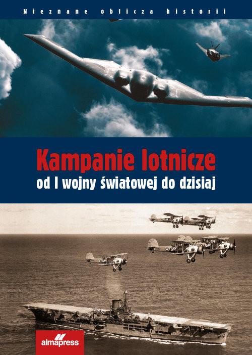 okładka Kampanie lotnicze od I wojny światowej do dzisiaj, Książka | Chris Chant, Steve Davies, Paul E. Eden