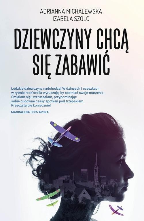 okładka Dziewczyny chcą się zabawić, Książka | Adrianna Michalewska, Izabela Szolc