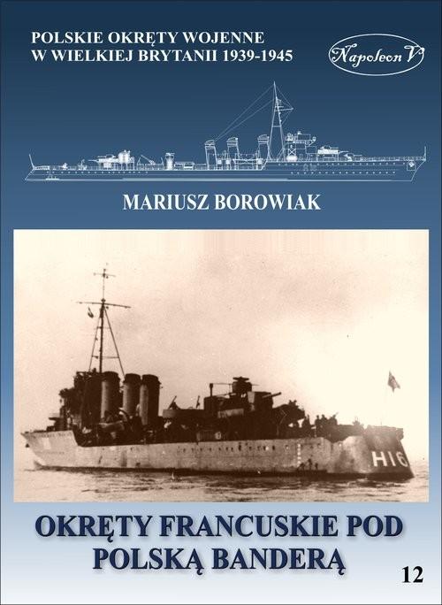 okładka Okręty francuskie pod polską banderą, Książka | Borowiak Mariusz