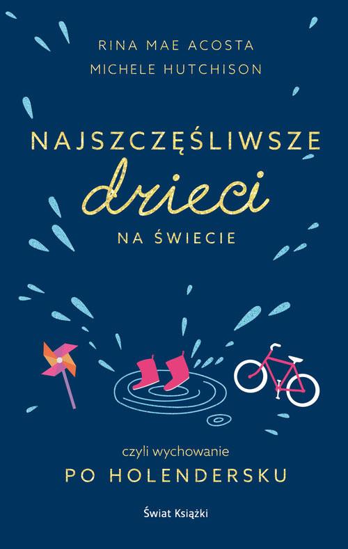 okładka Najszczęśliwsze dzieci na świecie czyli wychowanie po holendersku, Książka | Rina Mae Acosta, Michele Hutchison