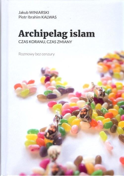 okładka Archipelag islam Czss Koranu, czas zmiany, Książka | Jakub Winiarski, Piotr Ibrahim  Kalwas