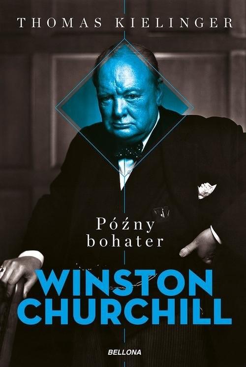 okładka Późny bohater Biografia Winstona Churchillaksiążka      Kielinger Thomas